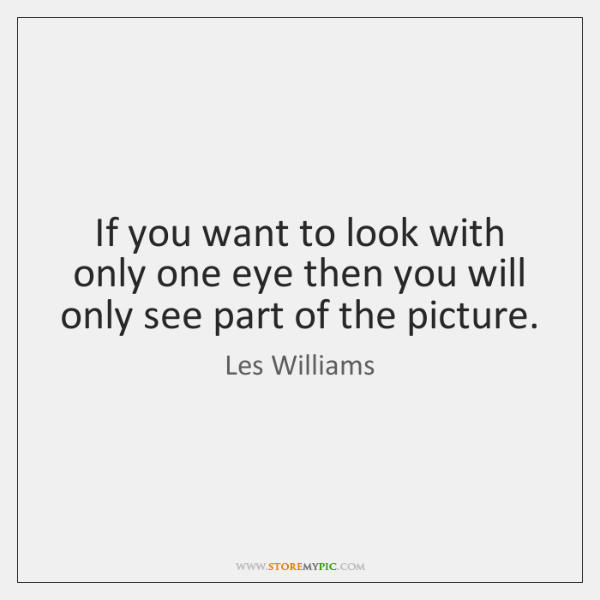 If you want to look with only one eye then you will ...