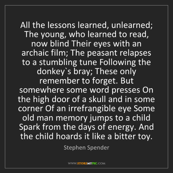 Stephen Spender: All the lessons learned, unlearned; The young, who learned...