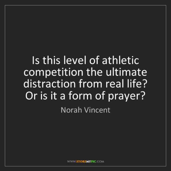 Norah Vincent: Is this level of athletic competition the ultimate distraction...