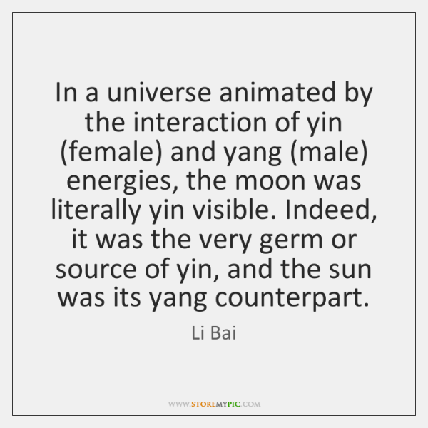 In A Universe Animated By The Interaction Of Yin Female And Yang