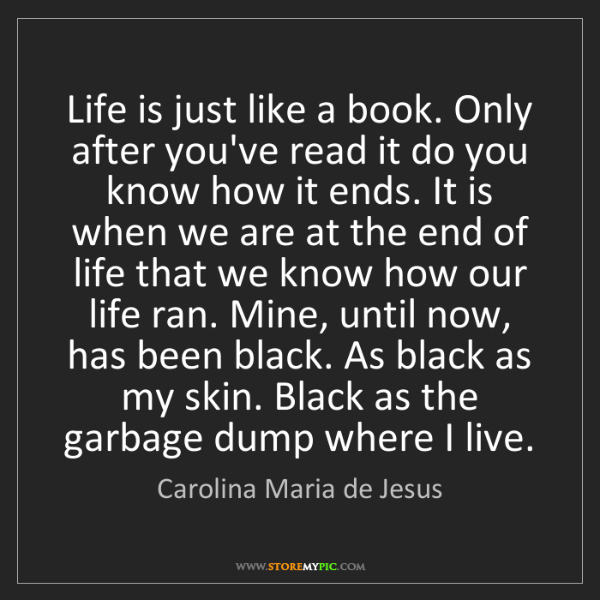 Carolina Maria de Jesus: Life is just like a book. Only after you've read it do...