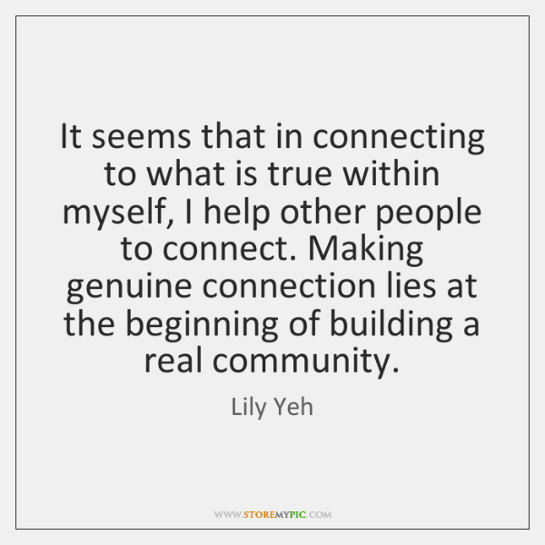 It seems that in connecting to what is true within myself, I ...