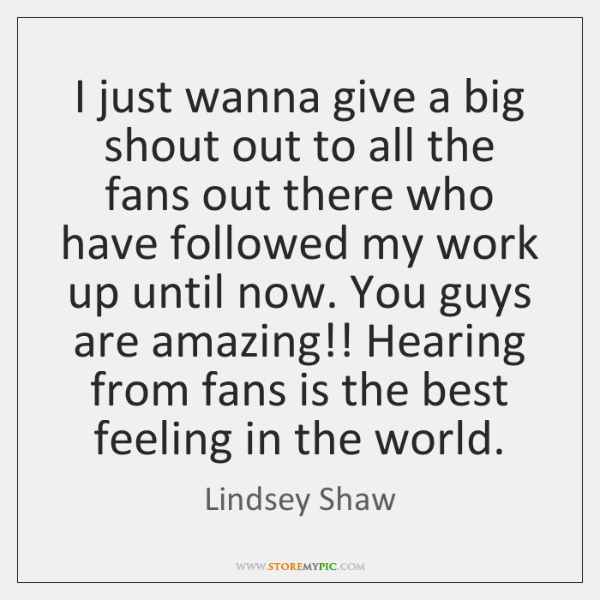I just wanna give a big shout out to all the fans ...