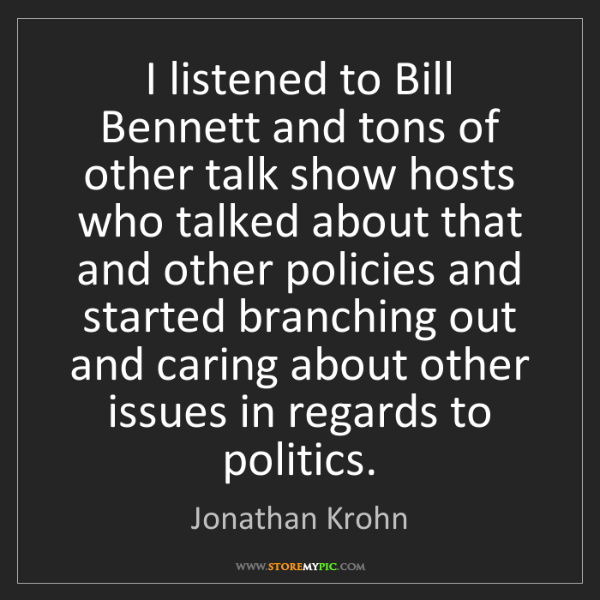 Jonathan Krohn: I listened to Bill Bennett and tons of other talk show...
