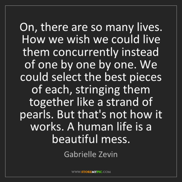 Gabrielle Zevin: On, there are so many lives. How we wish we could live...