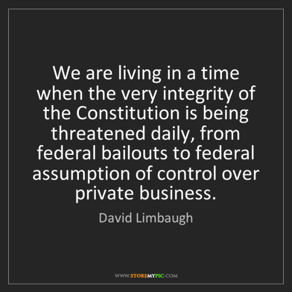 David Limbaugh: We are living in a time when the very integrity of the...