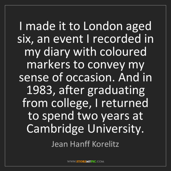 Jean Hanff Korelitz: I made it to London aged six, an event I recorded in...