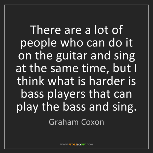 Graham Coxon: There are a lot of people who can do it on the guitar...