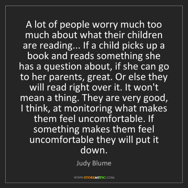 Judy Blume: A lot of people worry much too much about what their...