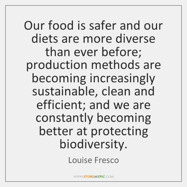 Our food is safer and our diets are more diverse than ever ...