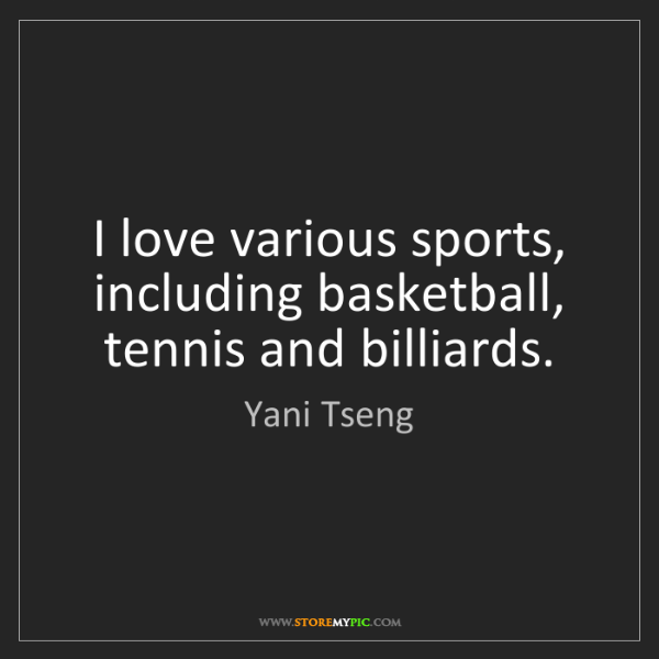 Yani Tseng: I love various sports, including basketball, tennis and...