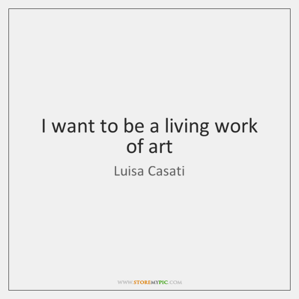 I want to be a living work of art