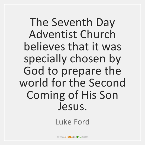 The Seventh Day Adventist Church believes that it was specially chosen by ...