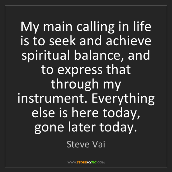 Steve Vai: My main calling in life is to seek and achieve spiritual...