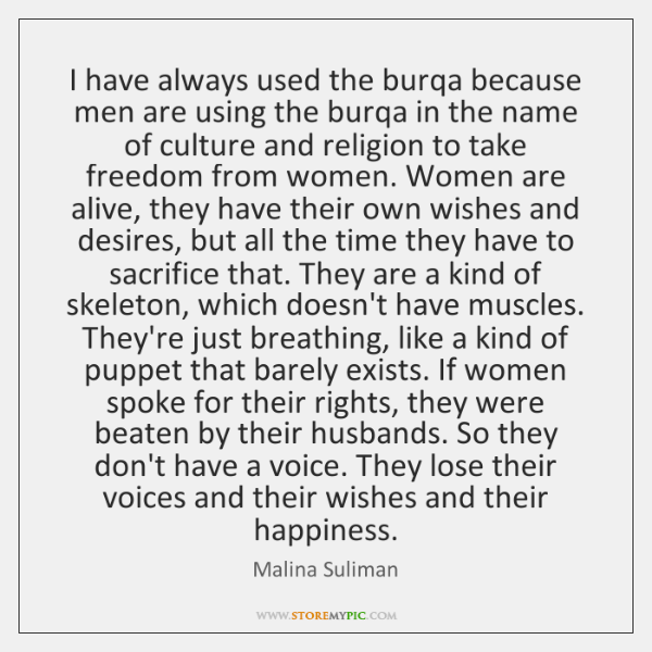 I have always used the burqa because men are using the burqa ...