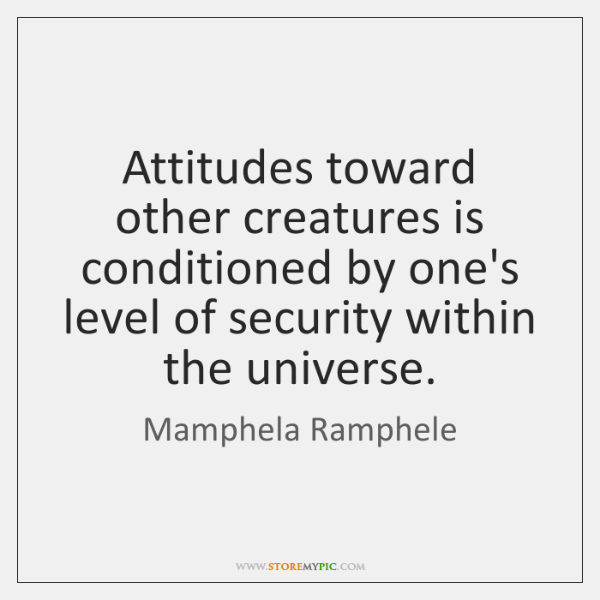 Attitudes toward other creatures is conditioned by one's level of security within ...