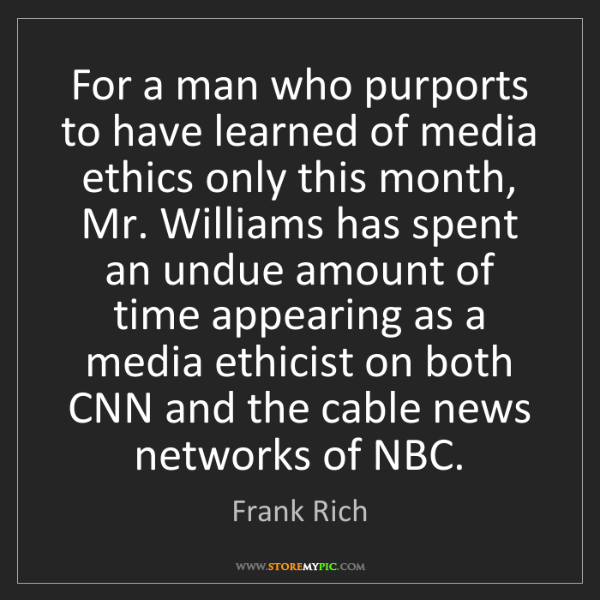 Frank Rich: For a man who purports to have learned of media ethics...
