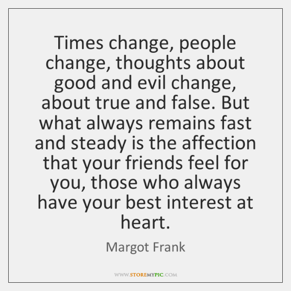 Times change, people change, thoughts about good and evil change, about true ...