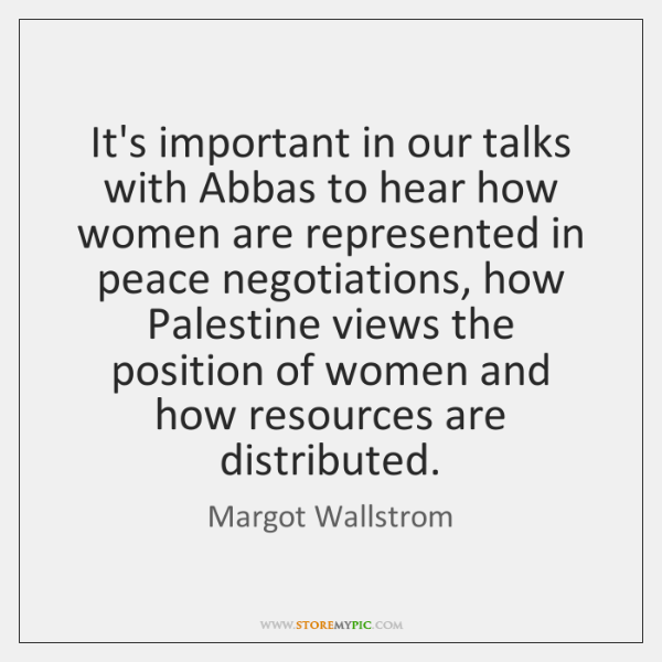 It's important in our talks with Abbas to hear how women are ...