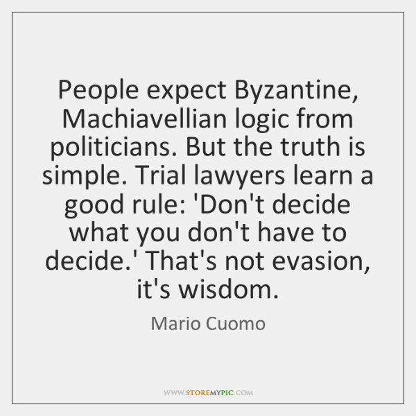 People expect Byzantine, Machiavellian logic from politicians. But the truth is simple. ...