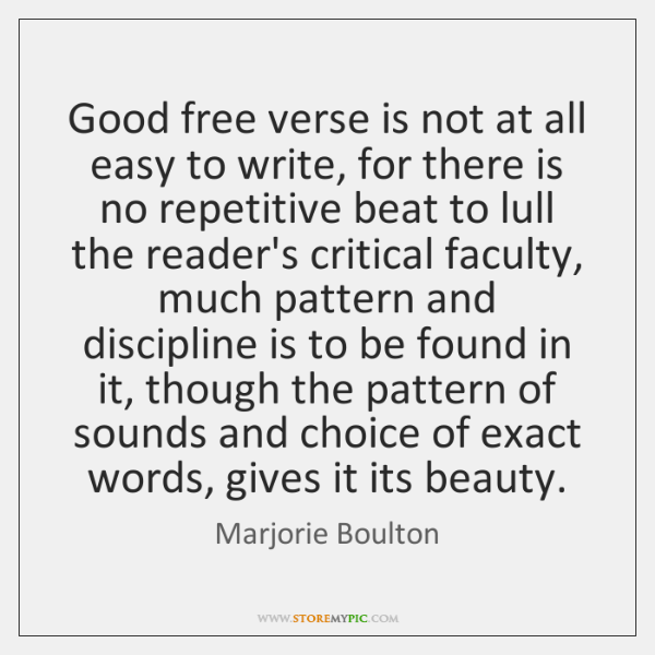 Good free verse is not at all easy to write, for there ...