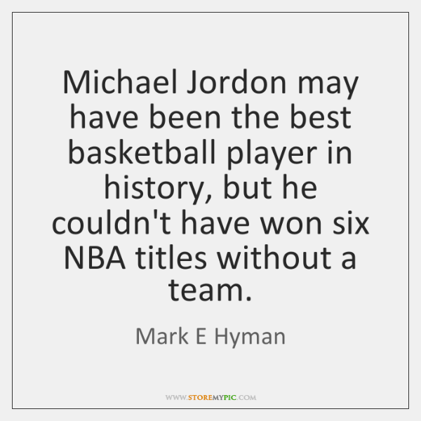 Michael Jordon may have been the best basketball player in history, but ...