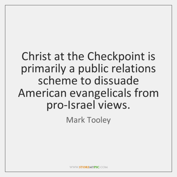 Christ at the Checkpoint is primarily a public relations scheme to dissuade ...