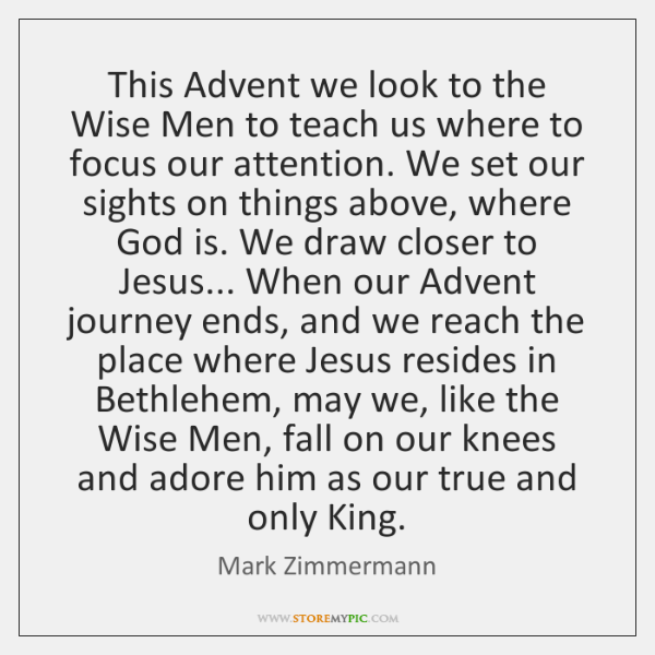 This Advent we look to the Wise Men to teach us where ...