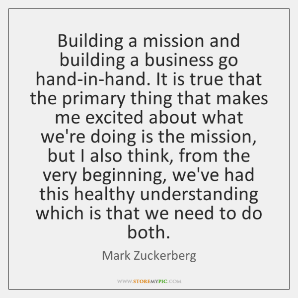 Building a mission and building a business go hand-in-hand. It is true ...