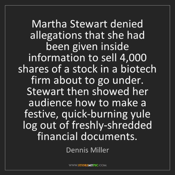 Dennis Miller: Martha Stewart denied allegations that she had been given...