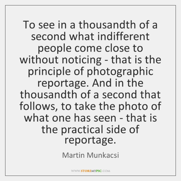 To see in a thousandth of a second what indifferent people come ...