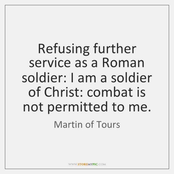 Refusing further service as a Roman soldier: I am a soldier of ...