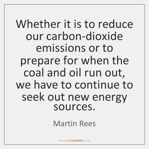 Whether it is to reduce our carbon-dioxide emissions or to prepare for ...