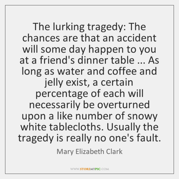 The lurking tragedy: The chances are that an accident will some day ...