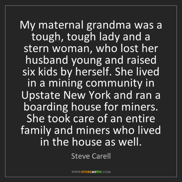 Steve Carell: My maternal grandma was a tough, tough lady and a stern...