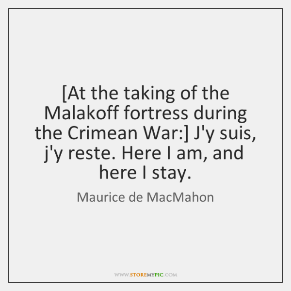 [At the taking of the Malakoff fortress during the Crimean War:] J'y ...