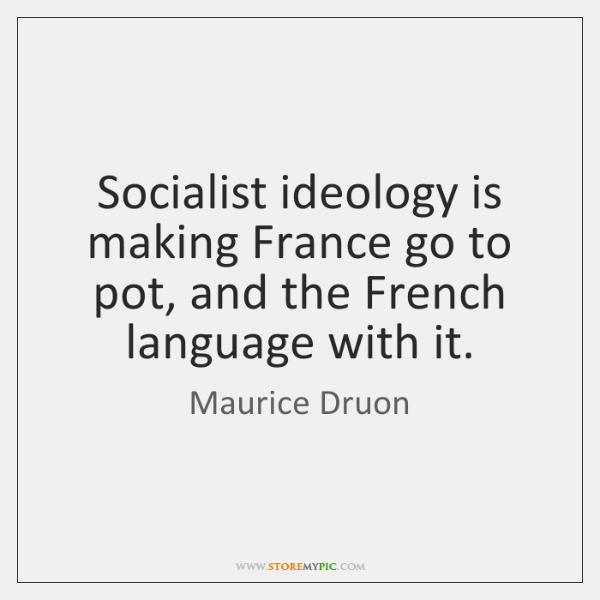 Socialist ideology is making France go to pot, and the French language ...