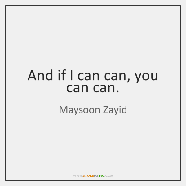 And if I can can, you can can.