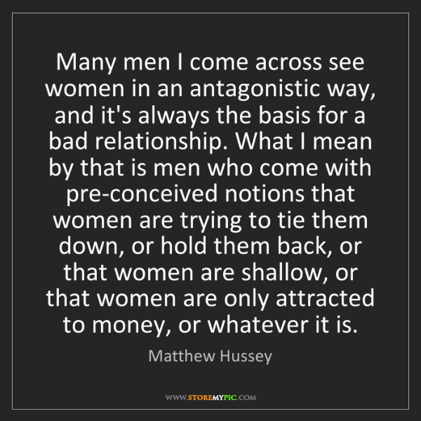 Matthew Hussey: Many men I come across see women in an antagonistic way,...