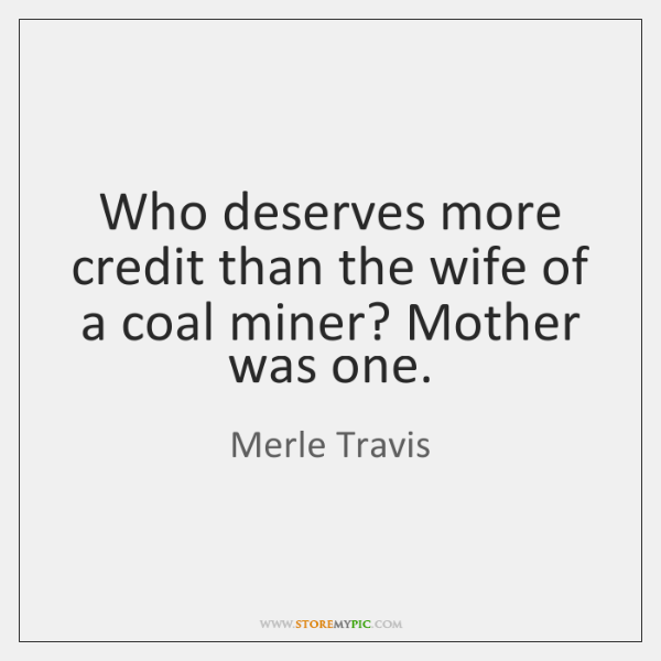 Who deserves more credit than the wife of a coal miner? Mother ...