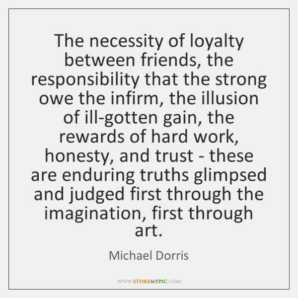 The necessity of loyalty between friends, the responsibility that the strong owe ...
