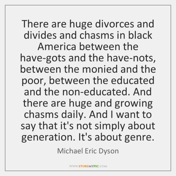 There are huge divorces and divides and chasms in black America between ...