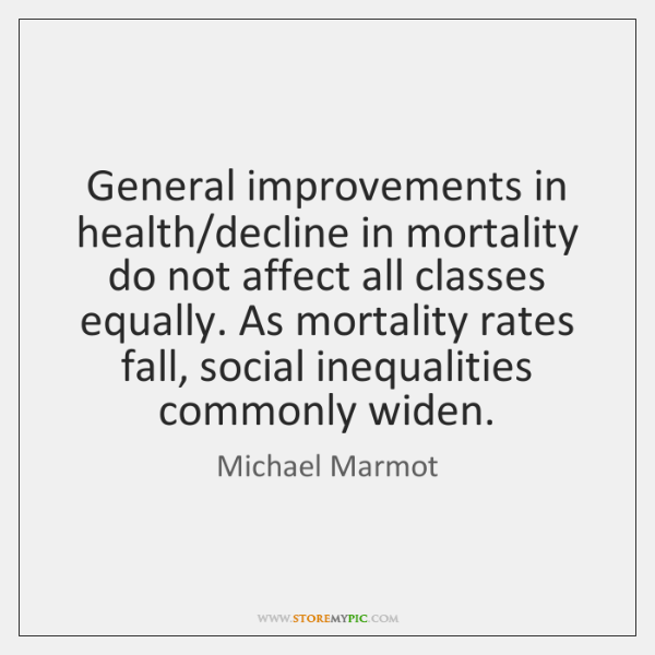 General improvements in health/decline in mortality do not affect all classes ...