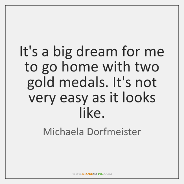 It's a big dream for me to go home with two gold ...