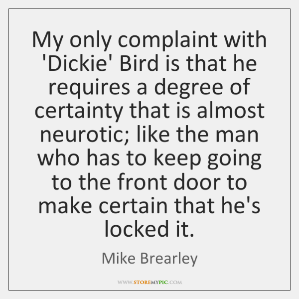 My only complaint with 'Dickie' Bird is that he requires a degree ...
