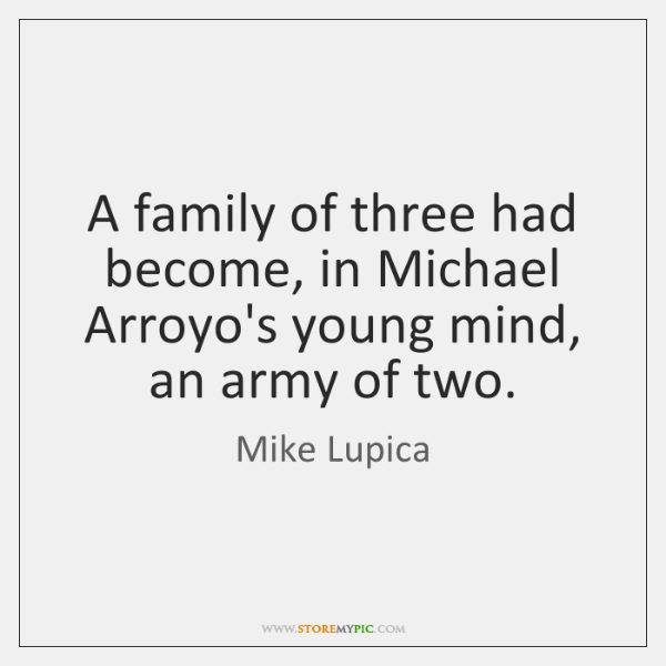 A family of three had become, in Michael Arroyo's young mind, an ...