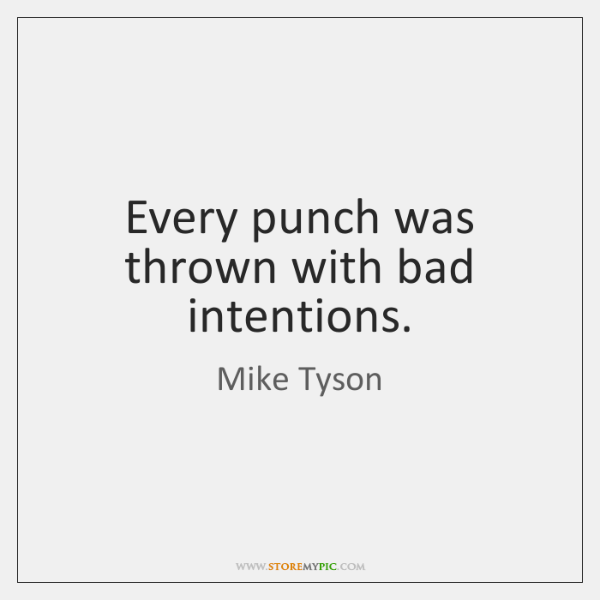 Every punch was thrown with bad intentions.