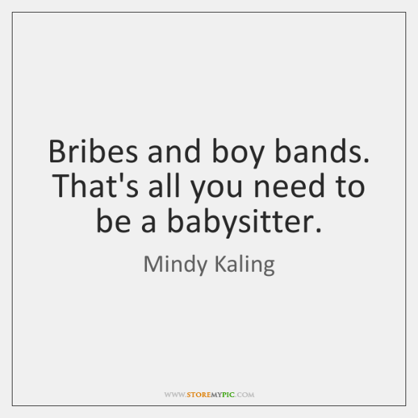 Bribes and boy bands. That's all you need to be a babysitter.