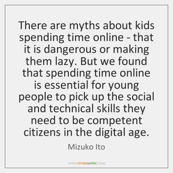 There are myths about kids spending time online - that it is ...