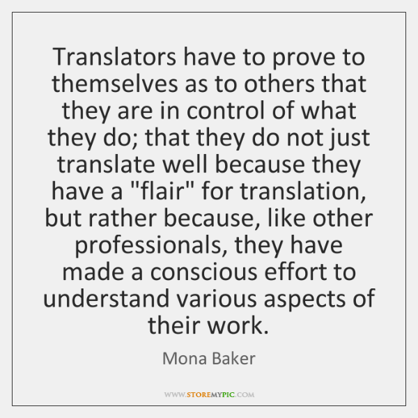 Translators have to prove to themselves as to others that they are ...